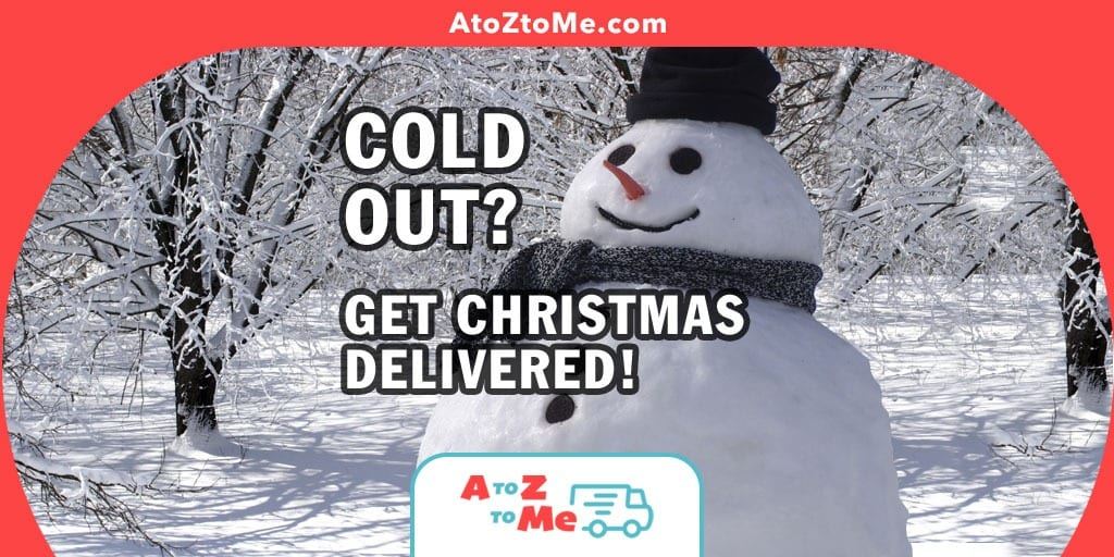 An advertising image showing the A to Z to Me logo with an image of a snow man and text that reads - Cold out? Get Christmas delivered!
